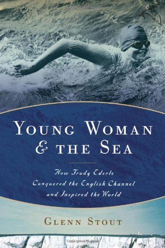 Glenn Stout Young Woman And The Sea How Trudy Ederle Conquered The English Channel An