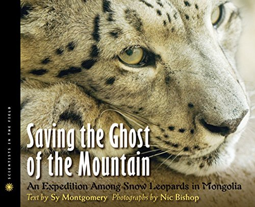 Nic Bishop Saving The Ghost Of The Mountain An Expedition Among Snow Leopards In Mongolia