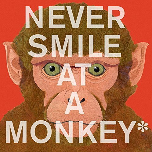 Steve Jenkins Never Smile At A Monkey And 17 Other Important Things To Remember