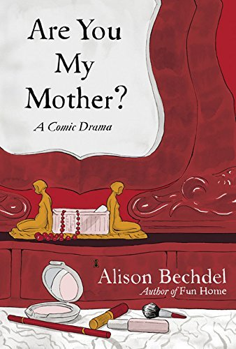 Alison Bechdel Are You My Mother? A Comic Drama