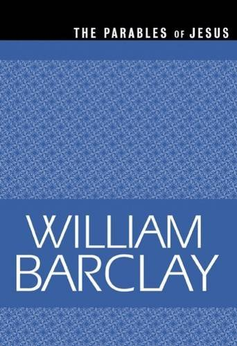 William Barclay Parables Of Jesus