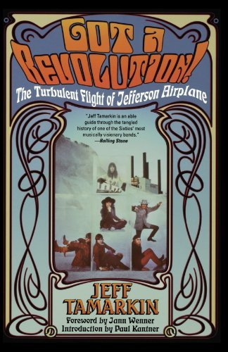 Jeff Tamarkin Got A Revolution! The Turbulent Flight Of Jefferson Airplane
