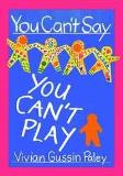 Vivian Gussin Paley You Can't Say You Can't Play