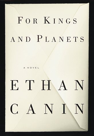 Ethan Canin For Kings And Planets A Novel
