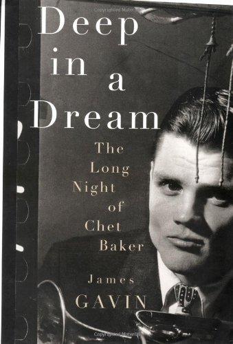 james-gavin-deep-in-a-dream-the-long-night-of-chet-baker