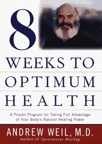 Andrew Weil M.D. Eight Weeks To Optimum Health (proven Program For
