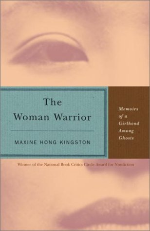 Maxine Hong Kingston The Woman Warrior Memoirs Of A Girlhood Among Ghosts