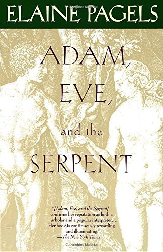 Elaine Pagels Adam Eve And The Serpent Sex And Politics In Early Christianity