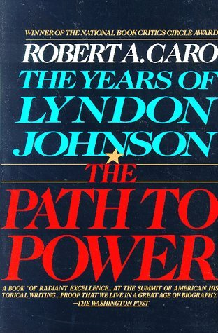 Robert A. Caro The Path To Power The Years Of Lyndon Johnson I