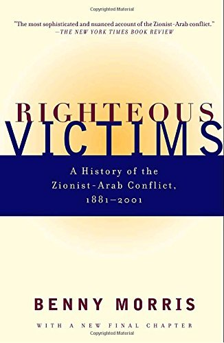 benny-morris-righteous-victims-a-history-of-the-zionist-arab-conflict-1881-1998