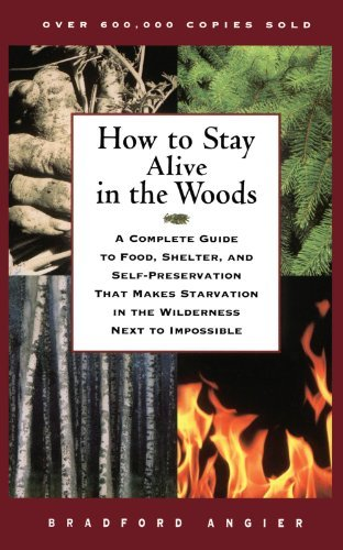 Bradford Angier How To Stay Alive In The Woods A Complete Guide To Food Shelter And Self Prese
