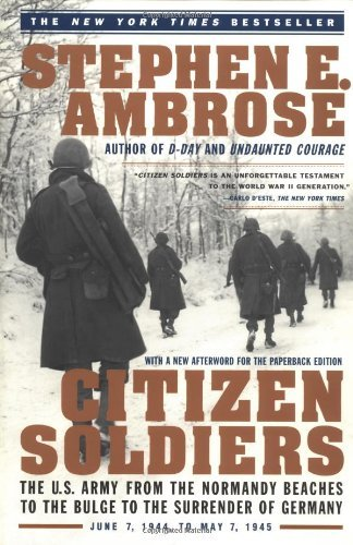 Stephen E. Ambrose Citizen Soldiers The U S Army From The Normandy Beaches To The Bul