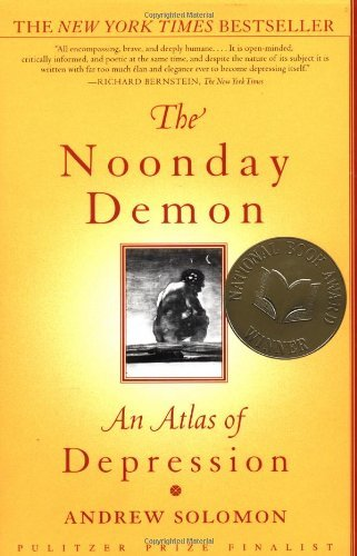 Andrew Solomon The Noonday Demon An Atlas Of Depression