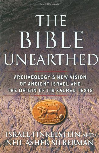 Israel Finkelstein The Bible Unearthed Archaeology's New Vision Of Ancient Israel And Th