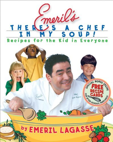 Emeril Lagasse Emeril's There's A Chef In My Soup! Recipes For The Kid In Everyone [with Recipe Card