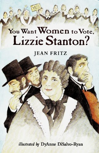 Jean Fritz You Want Women To Vote Lizzie Stanton?