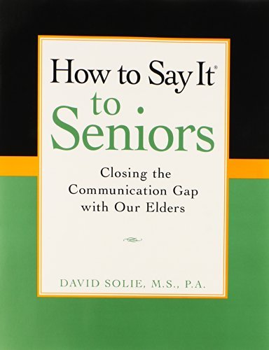 David Solie How To Say It(r) To Seniors Closing The Communication Gap With Our Elders