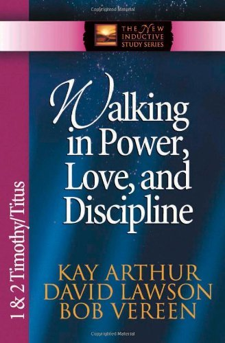 Kay Arthur Walking In Power Love And Discipline 1 & 2 Timothy Titus