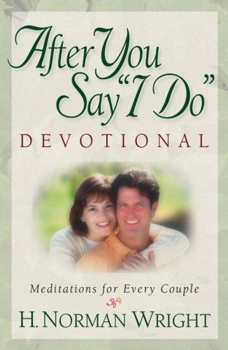 "H. Norman Wright After You Say ""i Do"" Devotional Meditations For Every Couple"