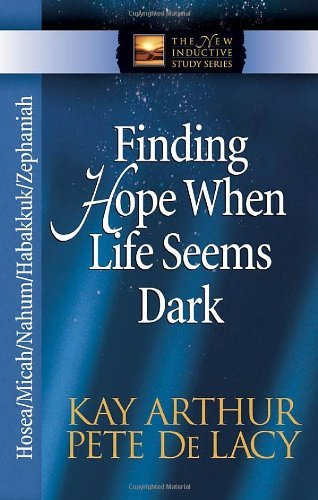 Kay Arthur Finding Hope When Life Seems Dark Hosea Micah Nahum Habakkuk Zephaniah