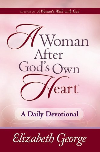 Elizabeth George A Woman After God's Own Heart A Daily Devotional