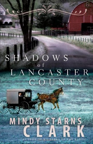 Mindy Starns Clark Shadows Of Lancaster County