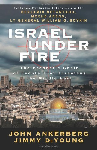 John Ankerberg Israel Under Fire The Prophetic Chain Of Events That Threatens The