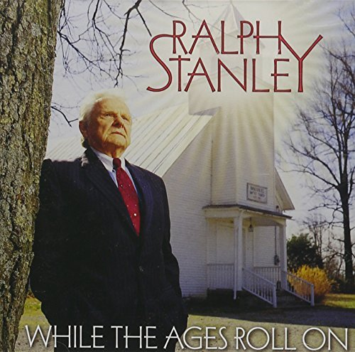Ralph Stanley While The Ages Roll On