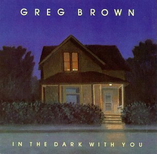 Greg Brown/In The Dark With You