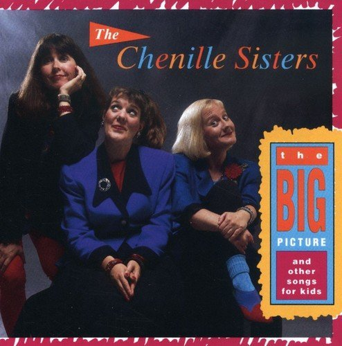 Chenille Sisters Big Picture & Other Songs For