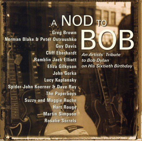 Nod To Bob Tribute To Bob Dyla Nod To Bob Tribute To Bob Dyla Brown Kaplansky Gorka Davis T T Bob Dylan