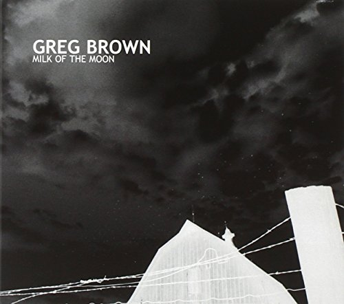 Greg Brown Milk Of The Moon