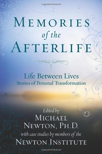 Michael Newton Memories Of The Afterlife Life Between Lives Stories Of Personal Transforma