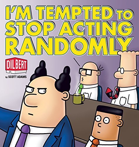 Scott Adams I'm Tempted To Stop Acting Randomly A Dilbert Book