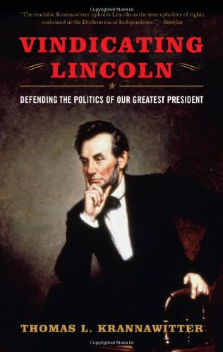 Thomas L. Krannawitter Vindicating Lincoln Defending The Politics Of Our Greatest President