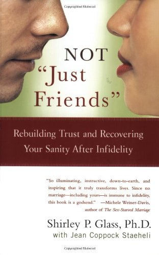 "Shirley Glass Not ""just Friends"" Rebuilding Trust And Recovering Your Sanity After"