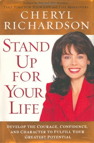 Cheryl Richardson Stand Up For Your Life Develop The Courage Confidence & Character To Fulfil Your Greatest Potential
