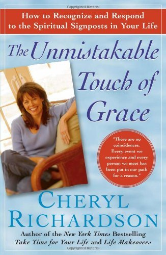 Cheryl Richardson Unmistakable Touch Of Grace The How To Recognize And Respond To The Spiritual Sig