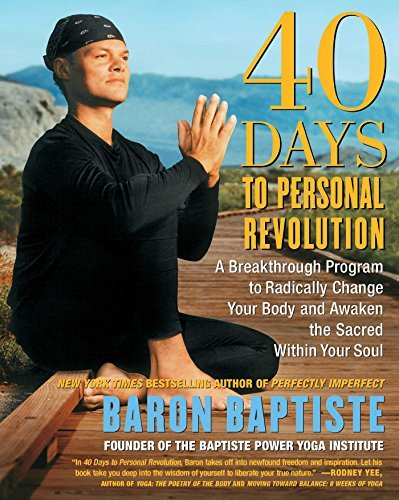 Baron Baptiste 40 Days To Personal Revolution A Breakthrough Program To Radically Change Your B