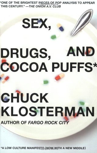 Chuck Klosterman Sex Drugs And Cocoa Puffs A Low Culture Manifesto