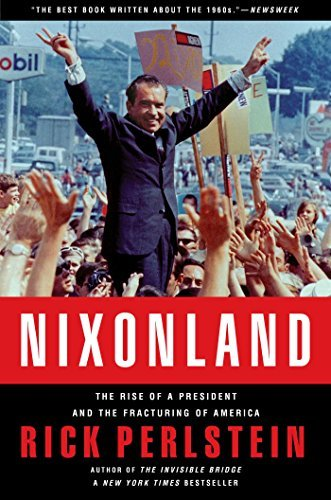 Rick Perlstein Nixonland The Rise Of A President And The Fracturing Of Ame