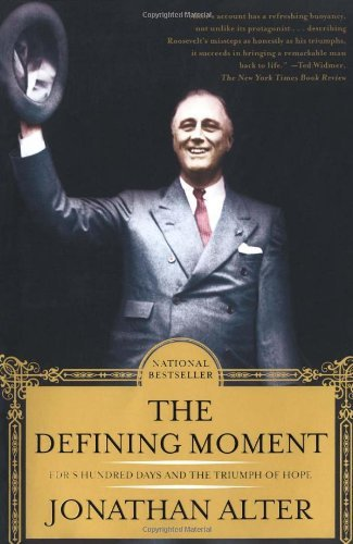Jonathan Alter The Defining Moment Fdr's Hundred Days And The Triumph Of Hope