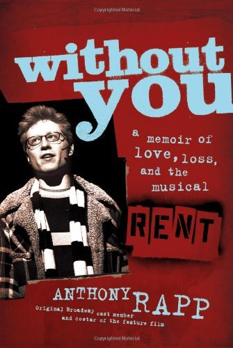 Anthony Rapp Without You A Memoir Of Love Loss And The Music