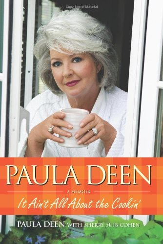 Paula H. Deen Paula Deen It Ain't All About The Cookin'