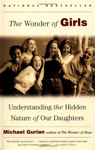 Michael Gurian The Wonder Of Girls Understanding The Hidden Nature Of Our Daughters