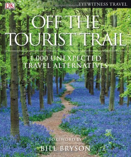 Dk Publishing Off The Tourist Trail 1 000 Unexpected Travel Alternatives