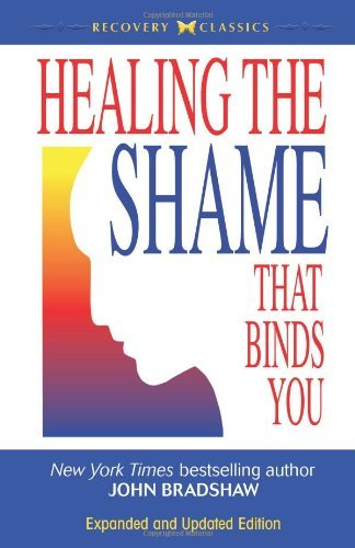John Bradshaw Healing The Shame That Binds You Recovery Classics Edition Expanded
