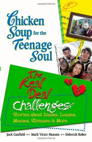 Jack Canfield Chicken Soup For The Teenage Soul The Real Deal Challenges Stories About Disses L