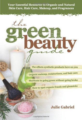 Julie Gabriel The Green Beauty Guide Your Essential Resource To Organic And Natural Sk