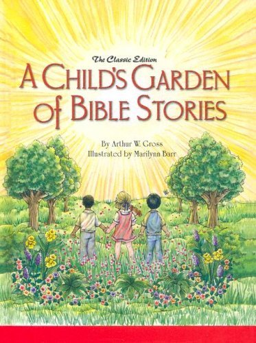 Arthur W. Gross A Child's Garden Of Bible Stories (hb)